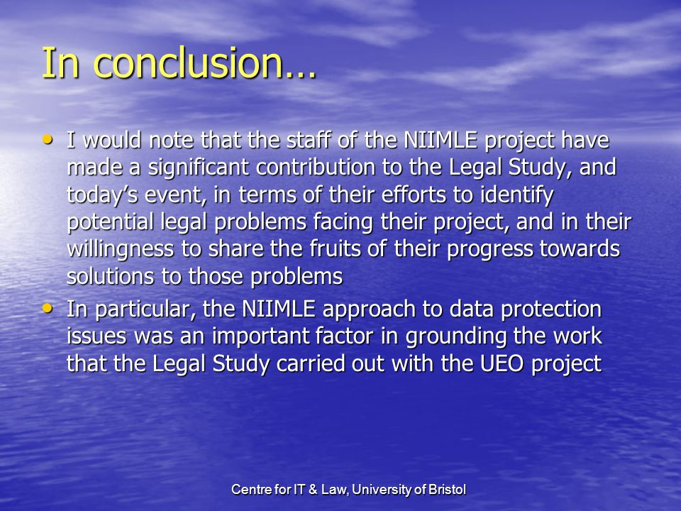 Centre for IT & Law, University of Bristol In conclusion… I would note that the staff of the NIIMLE project have made a significant contribution to th