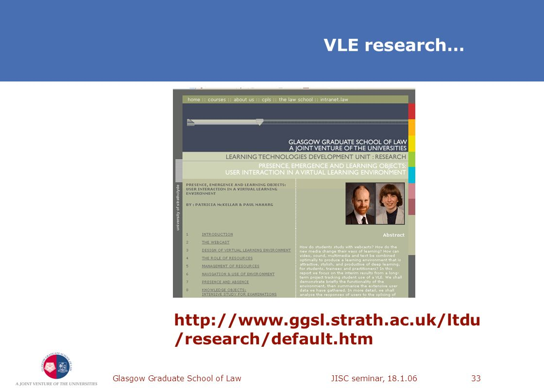 Glasgow Graduate School of Law JISC seminar, 18.1.0633 VLE research… http://www.ggsl.strath.ac.uk/ltdu /research/default.htm