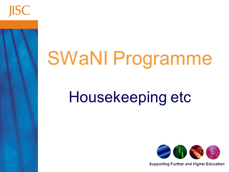 Supporting Further and Higher Education SWaNI Programme Housekeeping etc