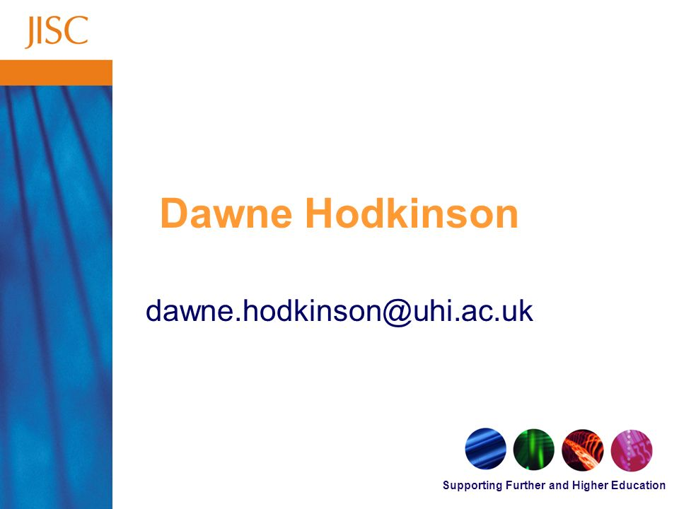 Supporting Further and Higher Education Dawne Hodkinson dawne.hodkinson@uhi.ac.uk