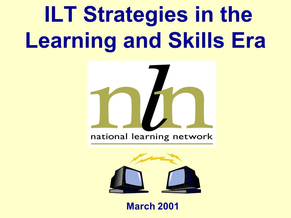 ILT Strategies in the Learning and Skills Era March 2001
