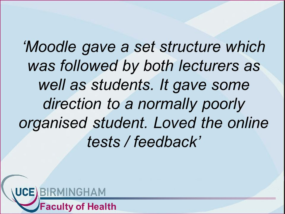 Moodle gave a set structure which was followed by both lecturers as well as students.