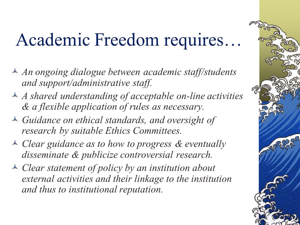 Academic Freedom requires… An ongoing dialogue between academic staff/students and support/administrative staff.