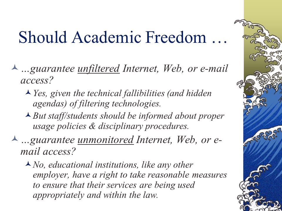 Should Academic Freedom … …guarantee unfiltered Internet, Web, or e-mail access.