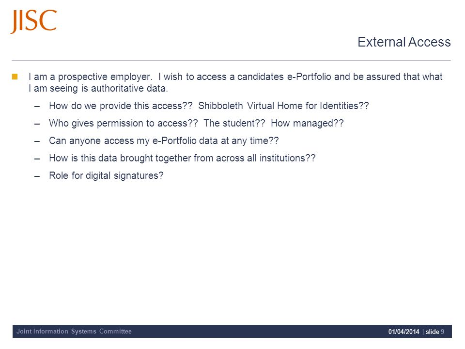 Joint Information Systems Committee 01/04/2014 | slide 9 External Access I am a prospective employer.