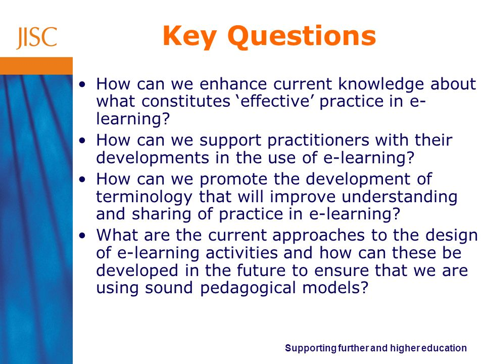 Reviewing interventions in practice Designing for Learning (2) Researching/evaluating interventions Review of resources, toolkits and guidance Research into effectiveness of different interventions define elaborate Review of learning design tools Series of evaluations of tools in use support develop evaluate Framework with examples of effective practice Tools, resources & standards to support & communicate effective practice develop recommend