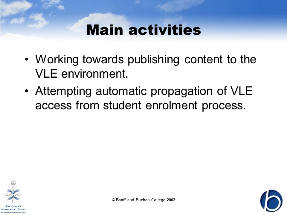 © Banff and Buchan College 2002 Main activities Working towards publishing content to the VLE environment.
