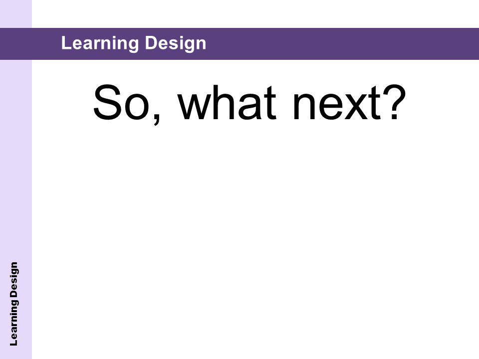 So, what next? Learning Design