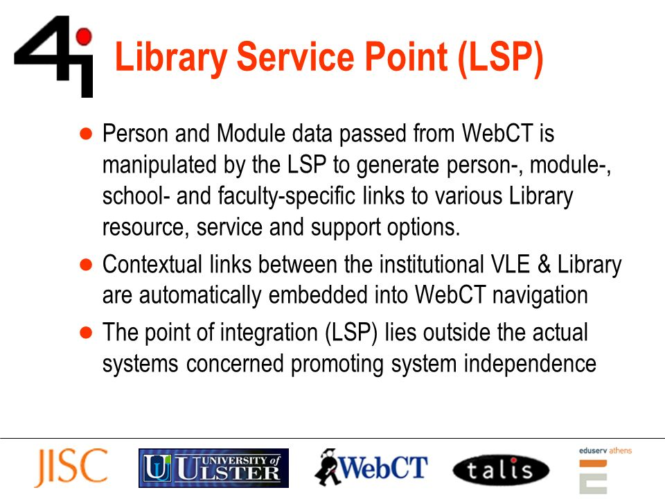 Library Service Point (LSP) Person and Module data passed from WebCT is manipulated by the LSP to generate person-, module-, school- and faculty-specific links to various Library resource, service and support options.
