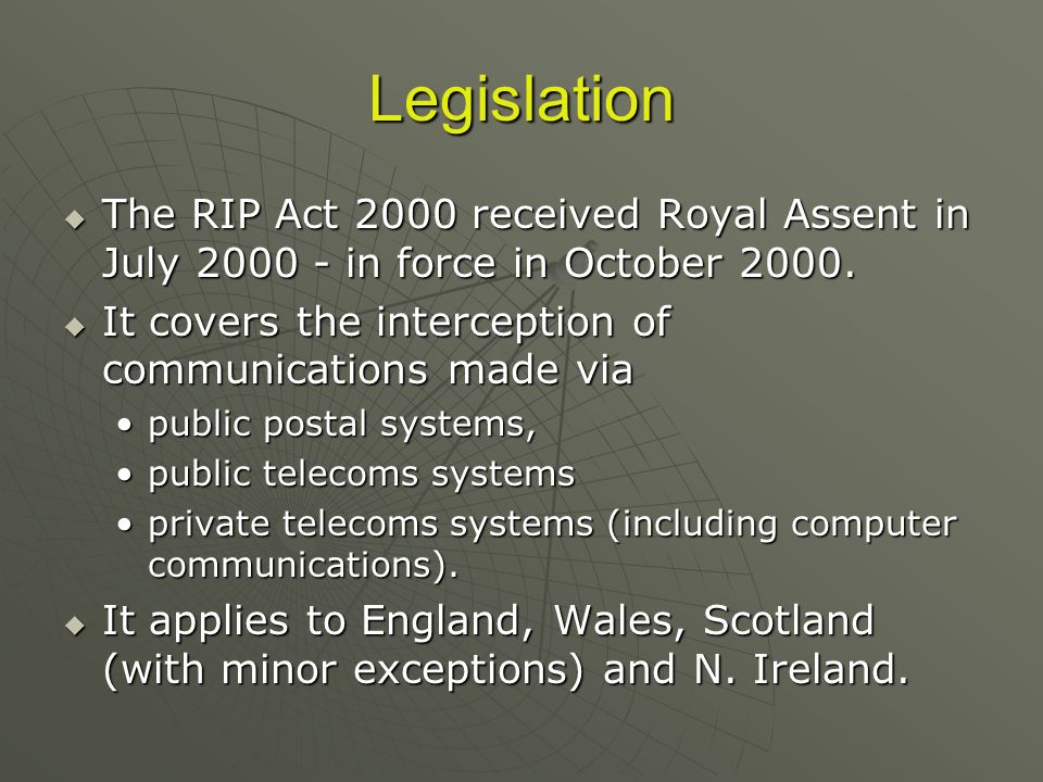 Legislation The RIP Act 2000 received Royal Assent in July 2000 - in force in October 2000.