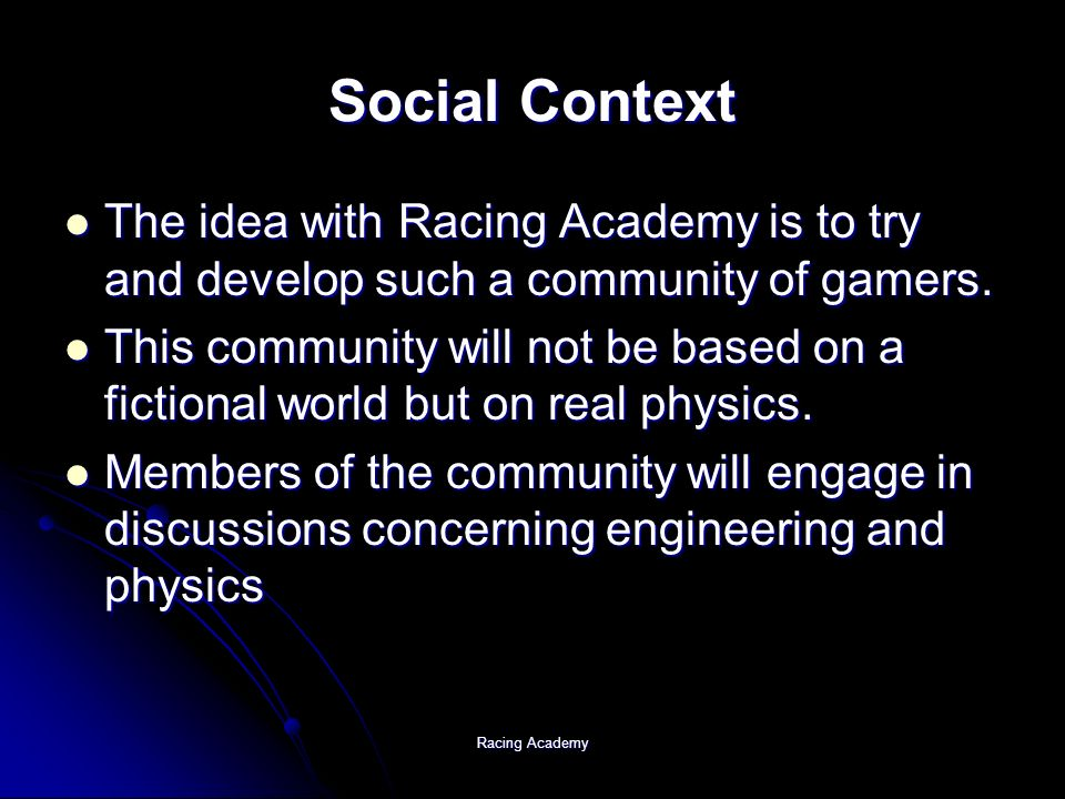 Racing Academy Social Context The idea with Racing Academy is to try and develop such a community of gamers.