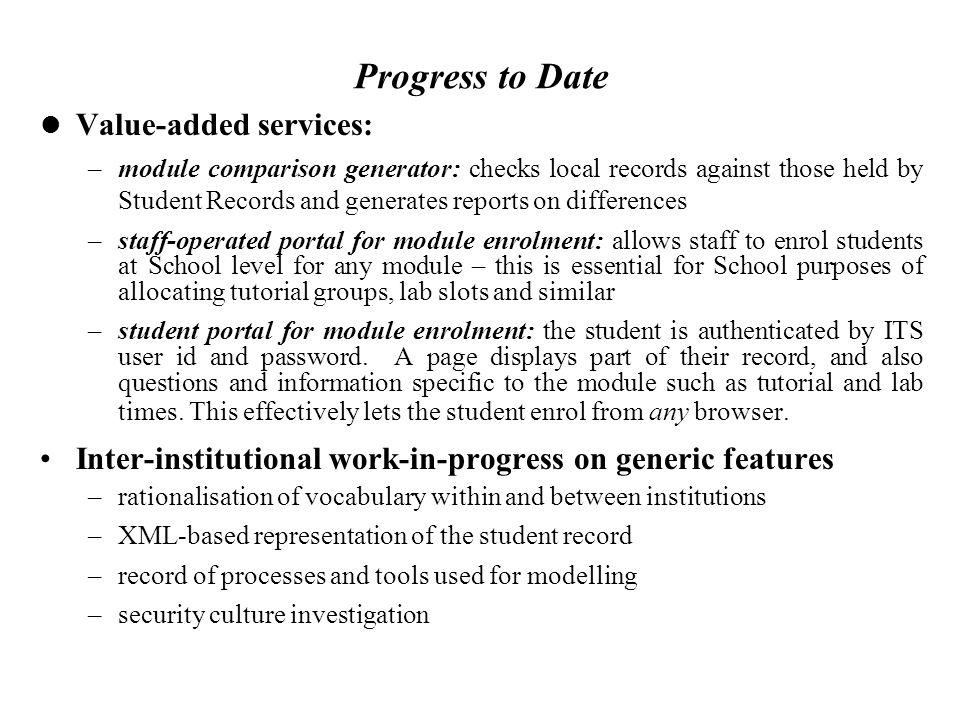 Progress to Date Value-added services: –module comparison generator: checks local records against those held by Student Records and generates reports