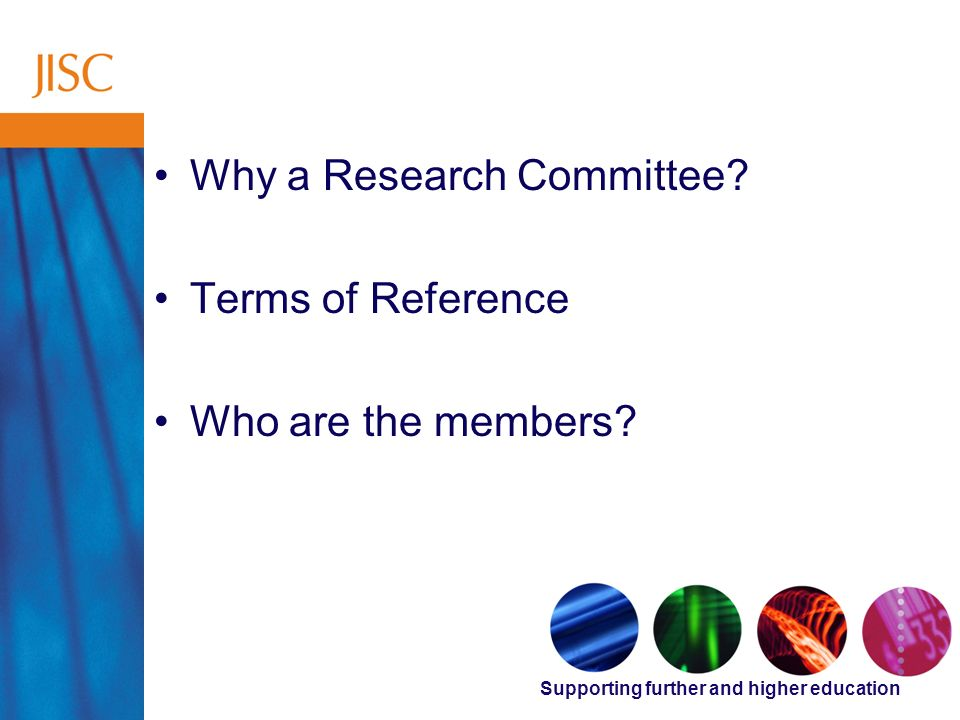 Supporting further and higher education Supporting Research Why a Research Committee? Terms of Reference Who are the members?