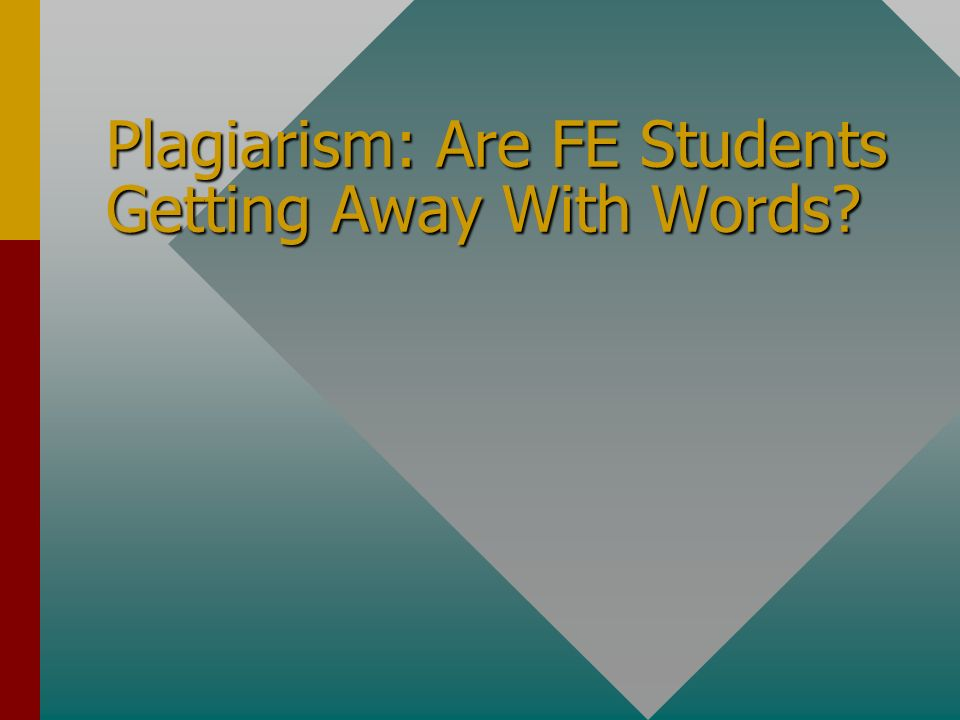 Plagiarism: Are FE Students Getting Away With Words.