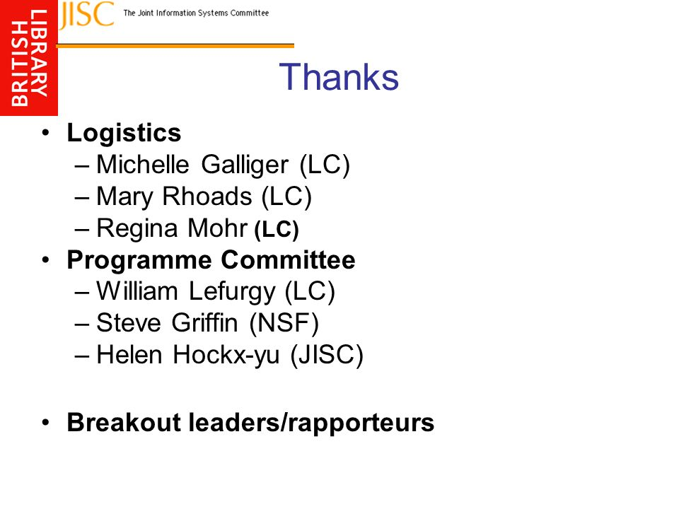 Thanks Logistics –Michelle Galliger (LC) –Mary Rhoads (LC) –Regina Mohr (LC) Programme Committee –William Lefurgy (LC) –Steve Griffin (NSF) –Helen Hoc