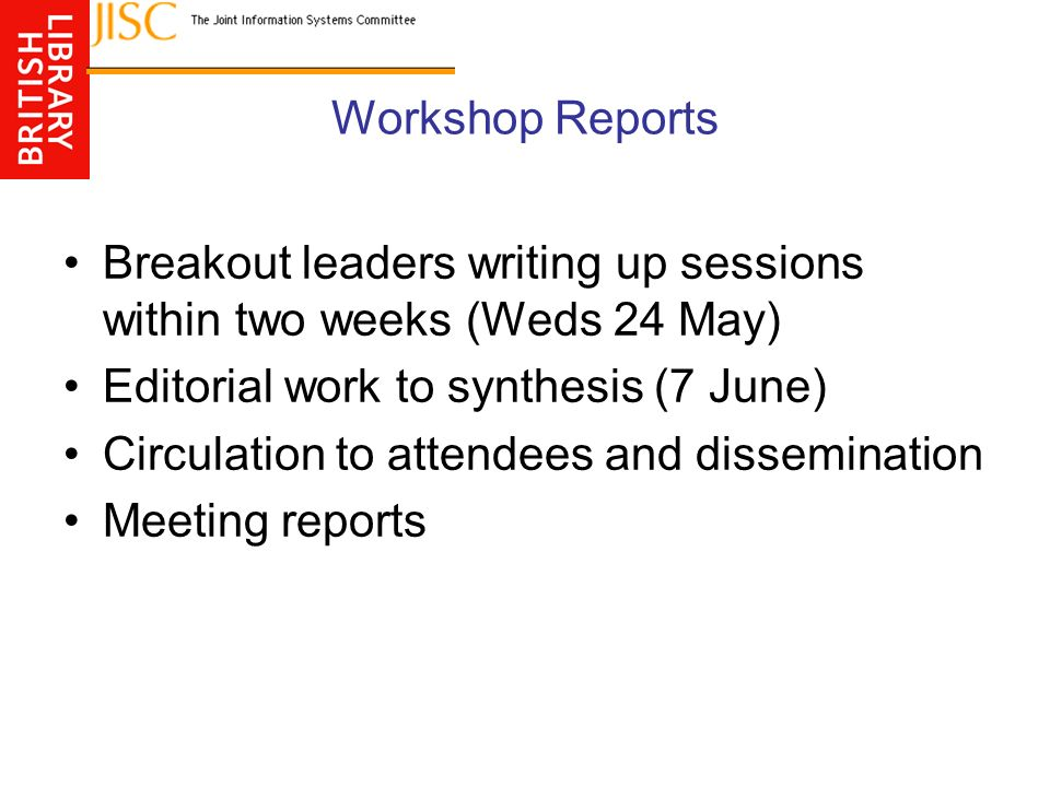 Workshop Reports Breakout leaders writing up sessions within two weeks (Weds 24 May) Editorial work to synthesis (7 June) Circulation to attendees and
