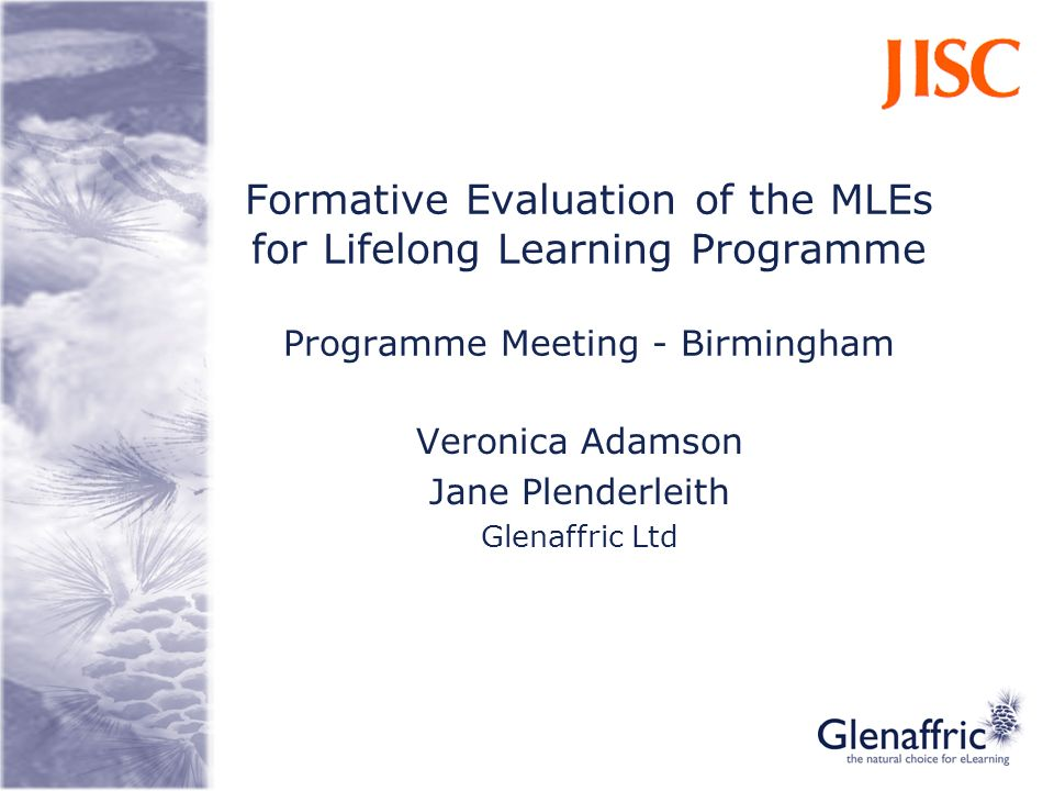 Formative Evaluation of the MLEs for Lifelong Learning Programme Programme Meeting - Birmingham Veronica Adamson Jane Plenderleith Glenaffric Ltd