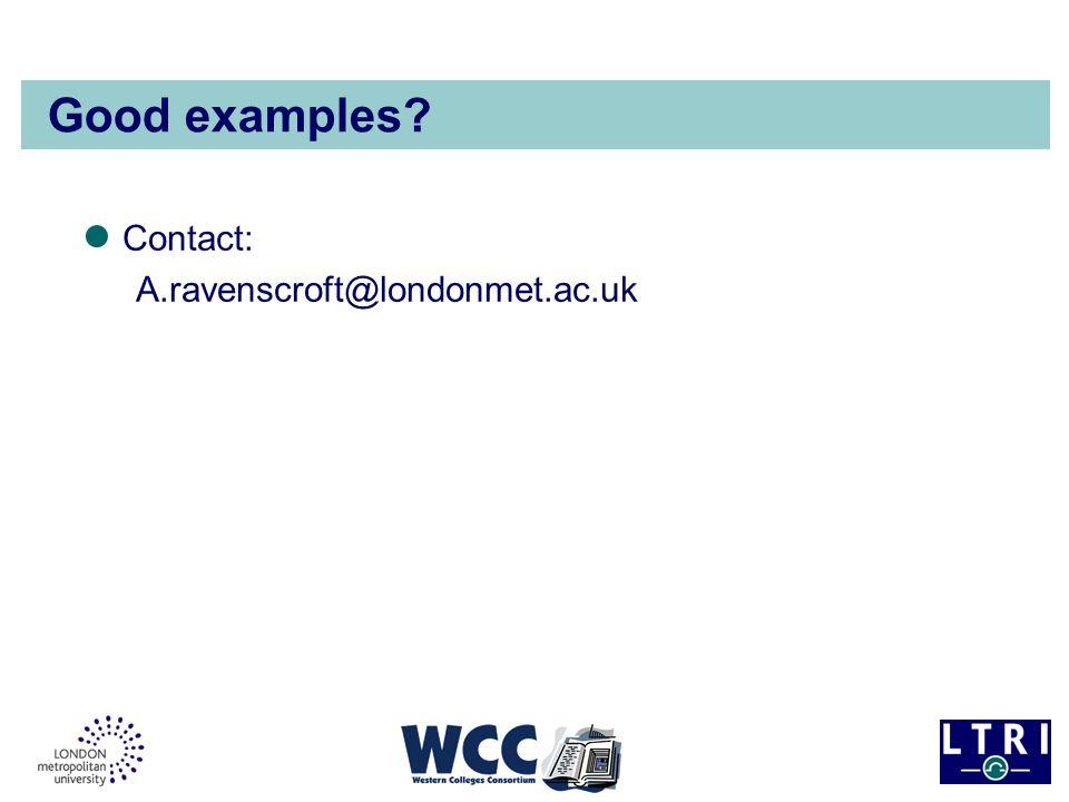 Good examples? Contact: A.ravenscroft@londonmet.ac.uk