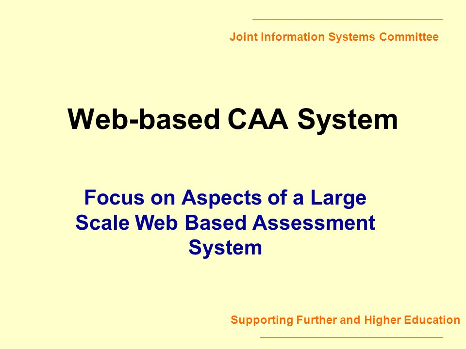 Joint Information Systems Committee Supporting Further and Higher Education Web-based CAA System Focus on Aspects of a Large Scale Web Based Assessment System