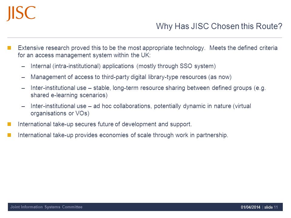 Joint Information Systems Committee 01/04/2014 | slide 11 Why Has JISC Chosen this Route? Extensive research proved this to be the most appropriate te