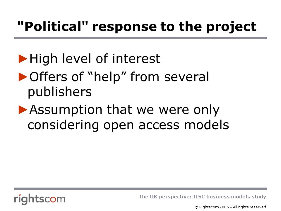 The UK perspective: JISC business models study © Rightscom 2005 – All rights reserved Core + peripheral Advantages Addresses some big deal problems Reflects usage patterns Preserves subscription model Disadvantages Inappropriate selection of core content Publishers will not get as much cash up front as in the past Too much library control over title selection in each collection could add to publishers administration costs, but too little control will undermine the attractiveness of the model to libraries