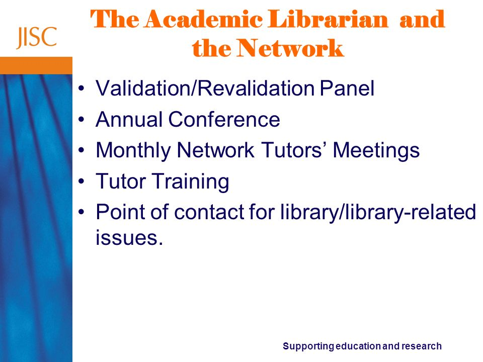 Supporting education and research The Academic Librarian and the Network Validation/Revalidation Panel Annual Conference Monthly Network Tutors Meetin