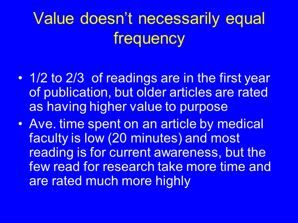 Value doesnt necessarily equal frequency 1/2 to 2/3 of readings are in the first year of publication, but older articles are rated as having higher value to purpose Ave.
