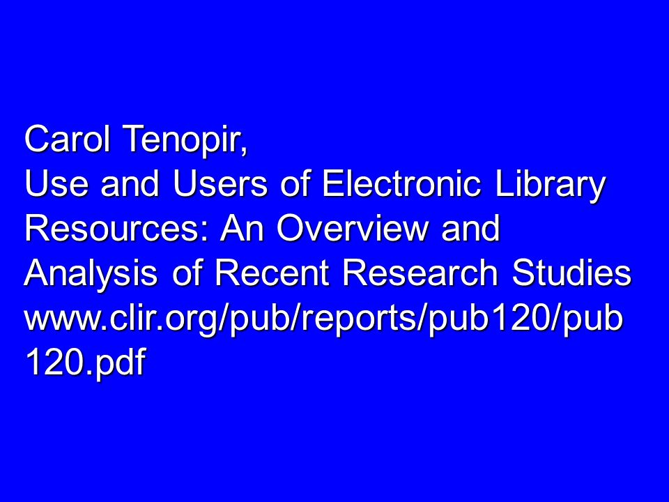 Some Important Research Studies SuperJournal (late 1990s) HighWire eJUST OhioLINK CIBER Outsell reports Tenopir & King