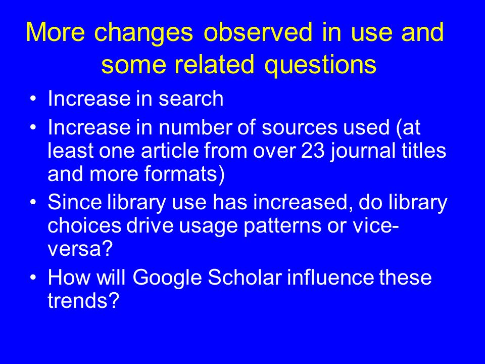 Increase in search Increase in number of sources used (at least one article from over 23 journal titles and more formats) Since library use has increa