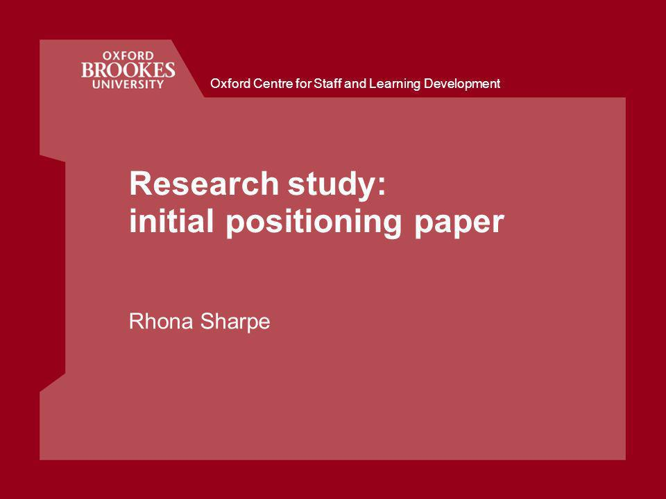 Oxford Centre for Staff and Learning Development Research study: initial positioning paper Rhona Sharpe