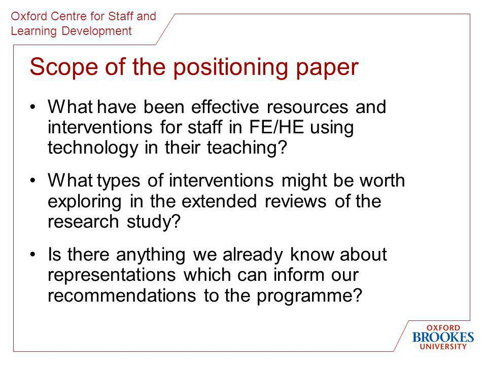 Oxford Centre for Staff and Learning Development Scope of the positioning paper What have been effective resources and interventions for staff in FE/H
