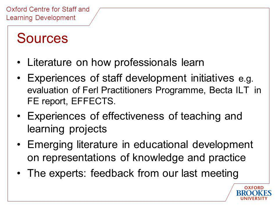 Oxford Centre for Staff and Learning Development Sources Literature on how professionals learn Experiences of staff development initiatives e.g.