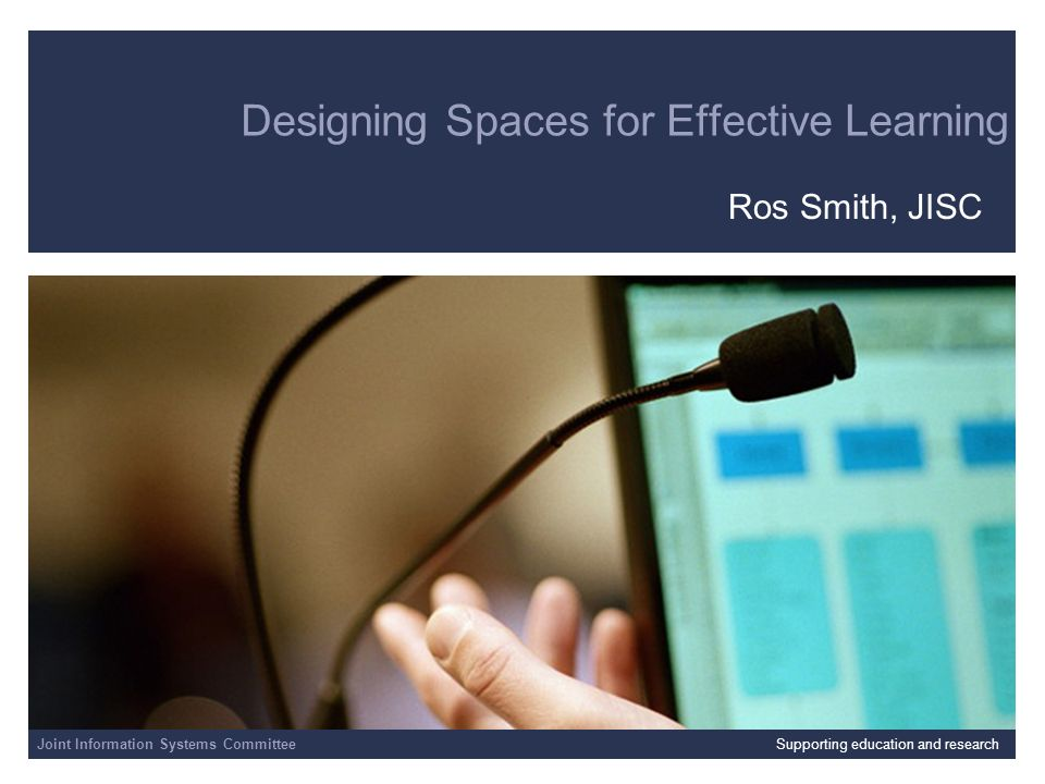 Joint Information Systems Committee 4/1/2014 | | Slide 2 A guide to designing spaces for effective learning Launched at JISC Conference March 2006 Focuses on the role and impact of technology on physical learning space design in FE and HE Builds on the JISC eSpaces Study, University of Birmingham (2005) www.ldu.bham.ac.uk/espaces Copies distributed UK-wide to Vice Chancellors, Directors of Estates, of Library and Information Services & Media Services, and Heads of e-learning and of Academic Practice Also available from info@jisc.ac.uk