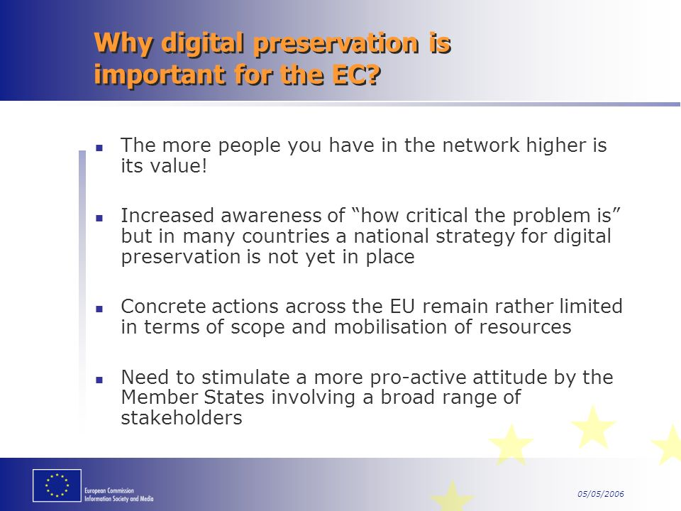 05/05/2006 Why digital preservation is important for the EC.