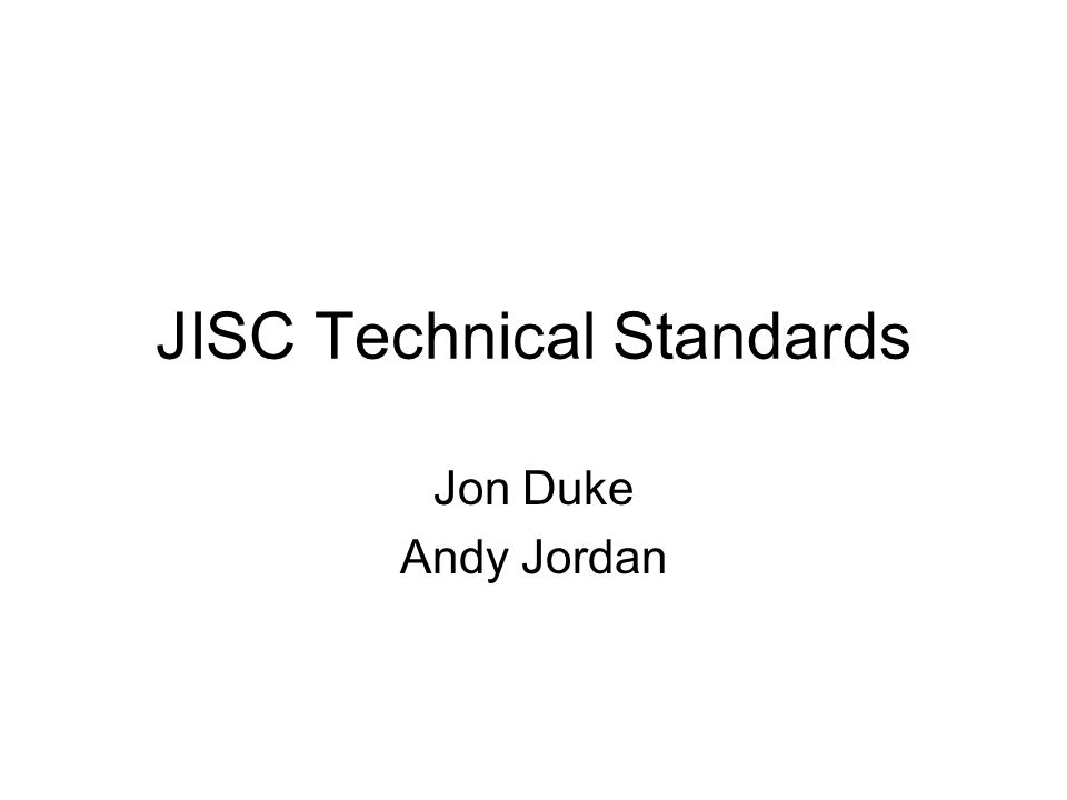 JISC Technical Standards Jon Duke Andy Jordan