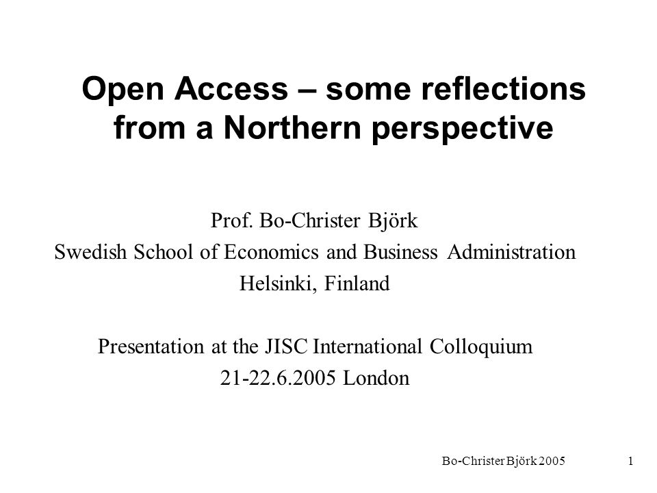Bo-Christer Björk 20051 Open Access – some reflections from a Northern perspective Prof. Bo-Christer Björk Swedish School of Economics and Business Ad