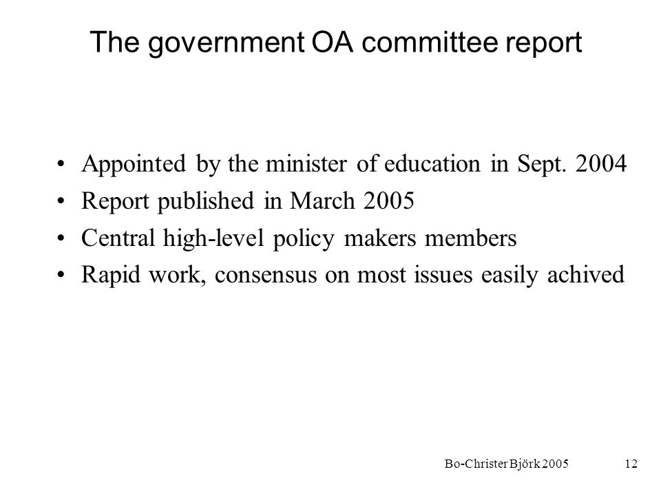 Bo-Christer Björk 200512 The government OA committee report Appointed by the minister of education in Sept. 2004 Report published in March 2005 Centra