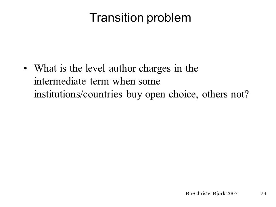 Bo-Christer Björk 200524 Transition problem What is the level author charges in the intermediate term when some institutions/countries buy open choice, others not