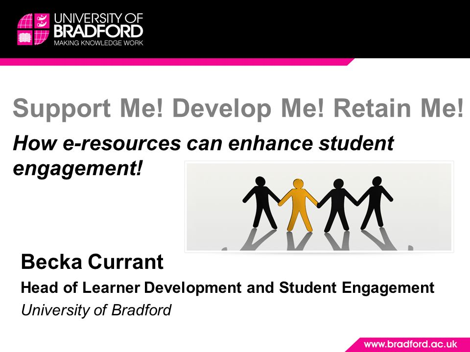 Support Me. Develop Me. Retain Me. How e-resources can enhance student engagement.