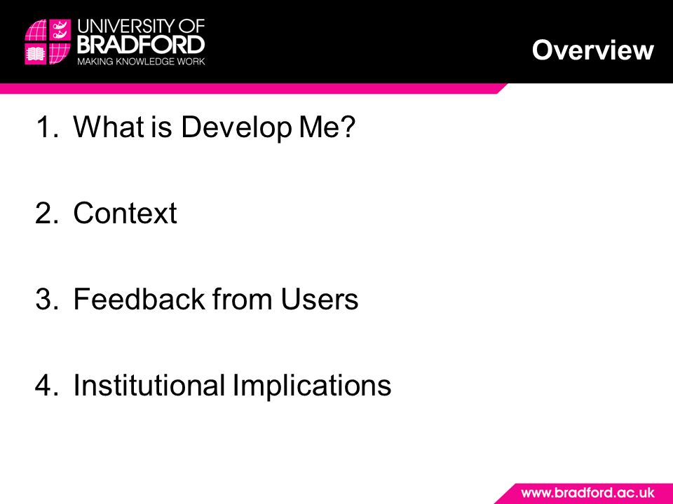 Overview 1.What is Develop Me 2.Context 3.Feedback from Users 4.Institutional Implications