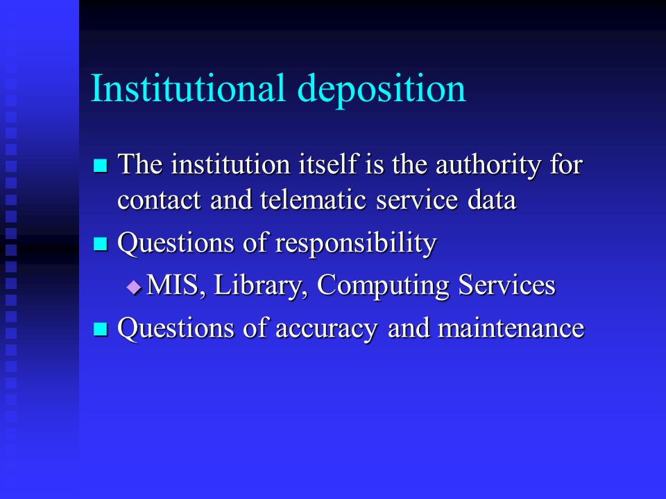 Institutional deposition The institution itself is the authority for contact and telematic service data The institution itself is the authority for co