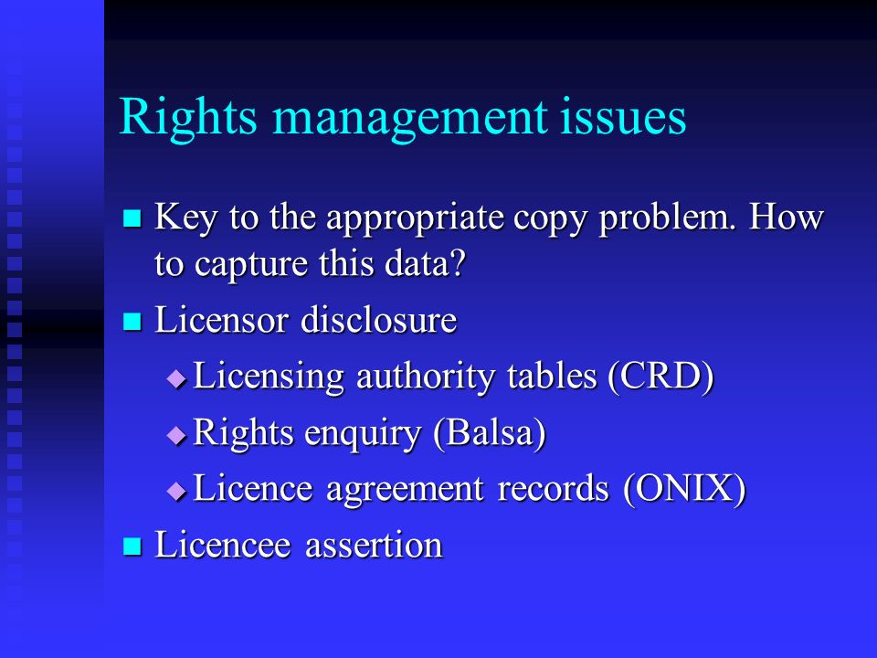Rights management issues Key to the appropriate copy problem. How to capture this data? Key to the appropriate copy problem. How to capture this data?
