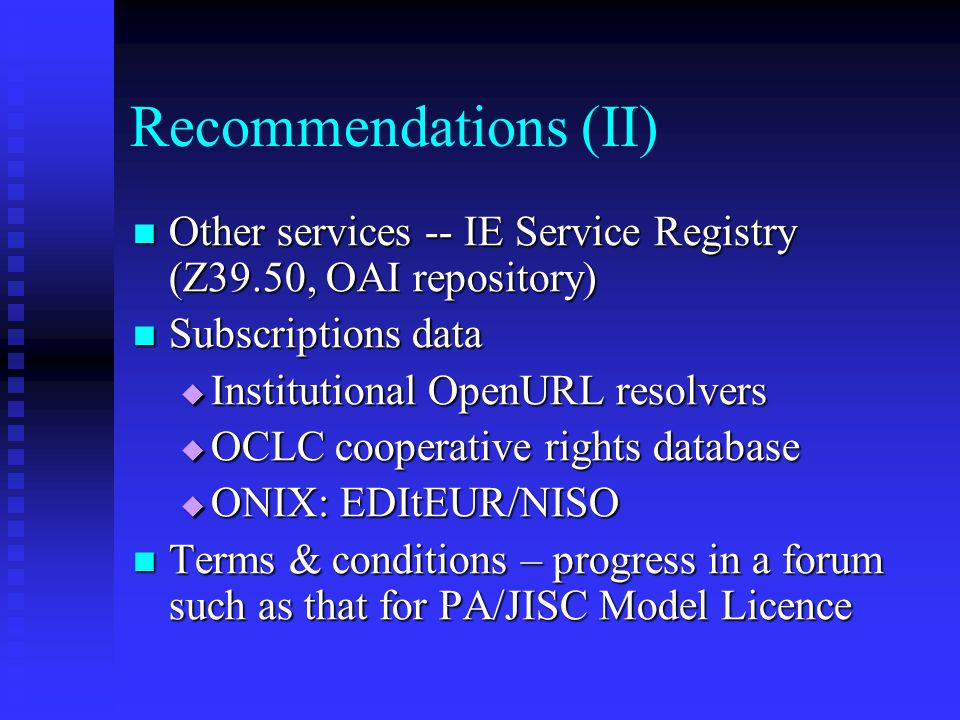 Recommendations (II) Other services -- IE Service Registry (Z39.50, OAI repository) Other services -- IE Service Registry (Z39.50, OAI repository) Sub