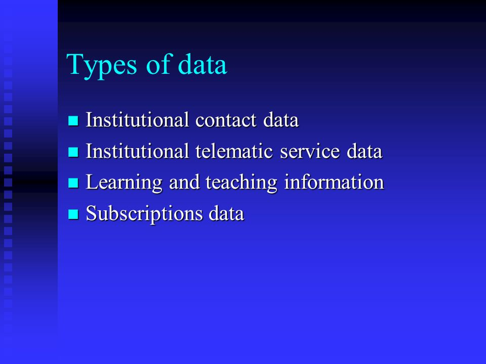 Types of data Institutional contact data Institutional contact data Institutional telematic service data Institutional telematic service data Learning and teaching information Learning and teaching information Subscriptions data Subscriptions data