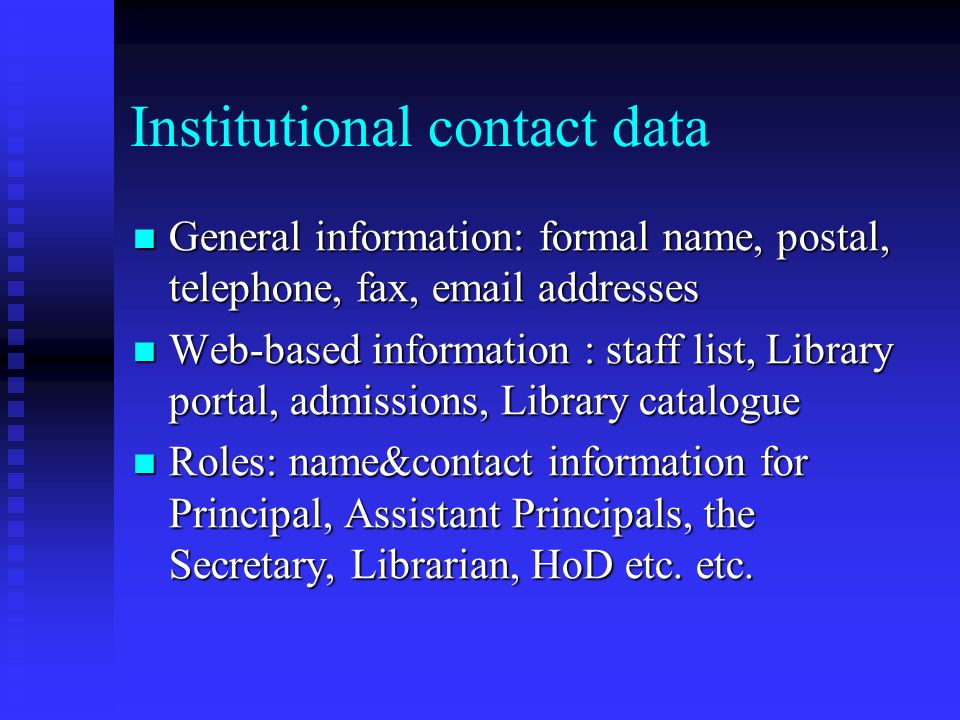 Institutional contact data General information: formal name, postal, telephone, fax, email addresses General information: formal name, postal, telepho