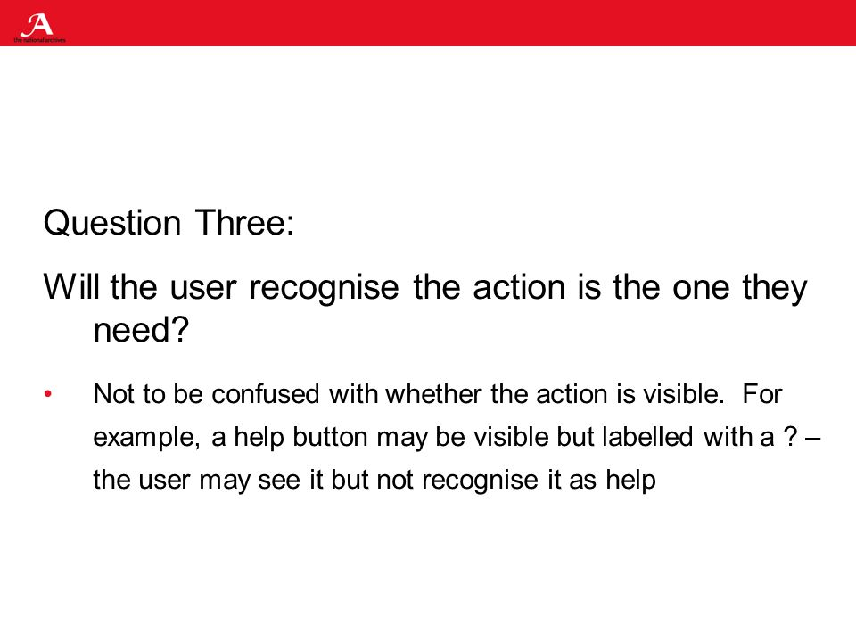 Question Three: Will the user recognise the action is the one they need.