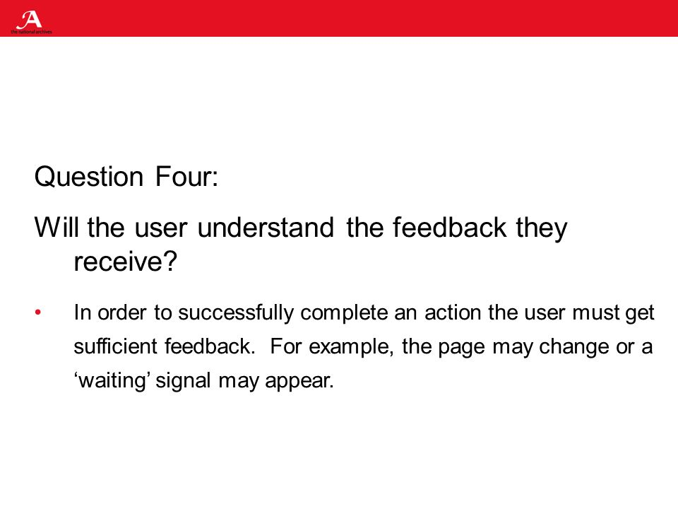 Question Four: Will the user understand the feedback they receive.