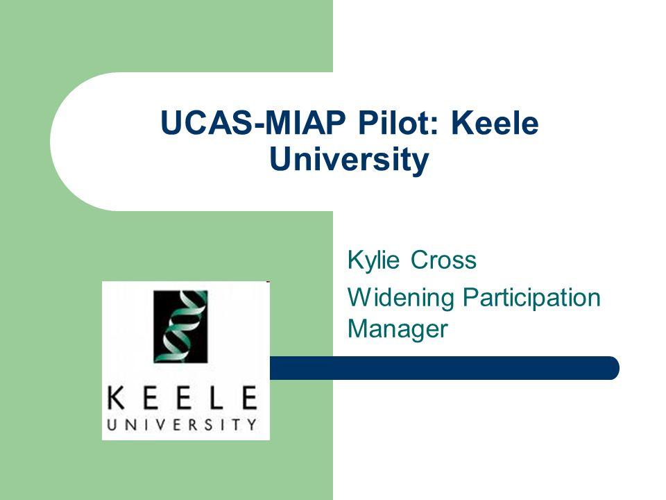 UCAS-MIAP Pilot: Keele University Kylie Cross Widening Participation Manager