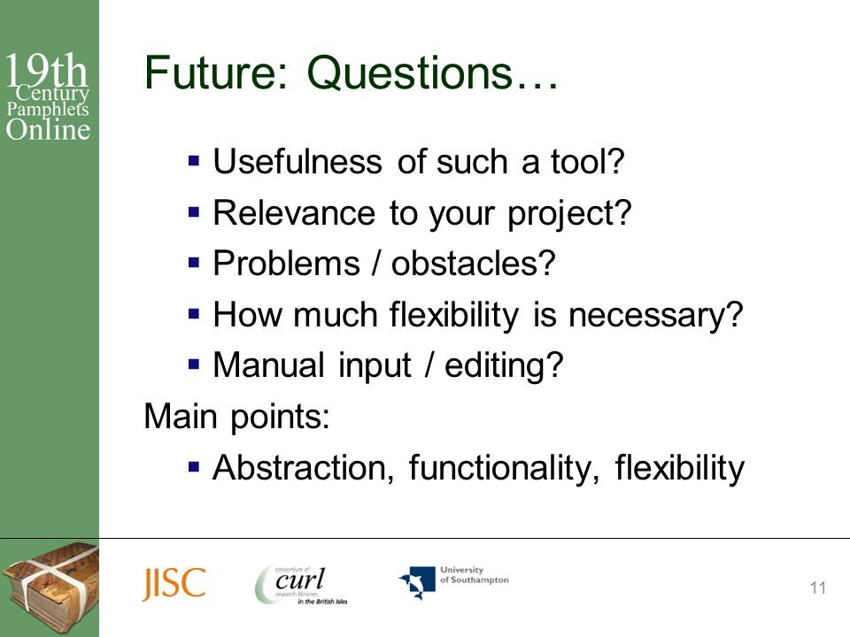 11 Future: Questions… Usefulness of such a tool. Relevance to your project.
