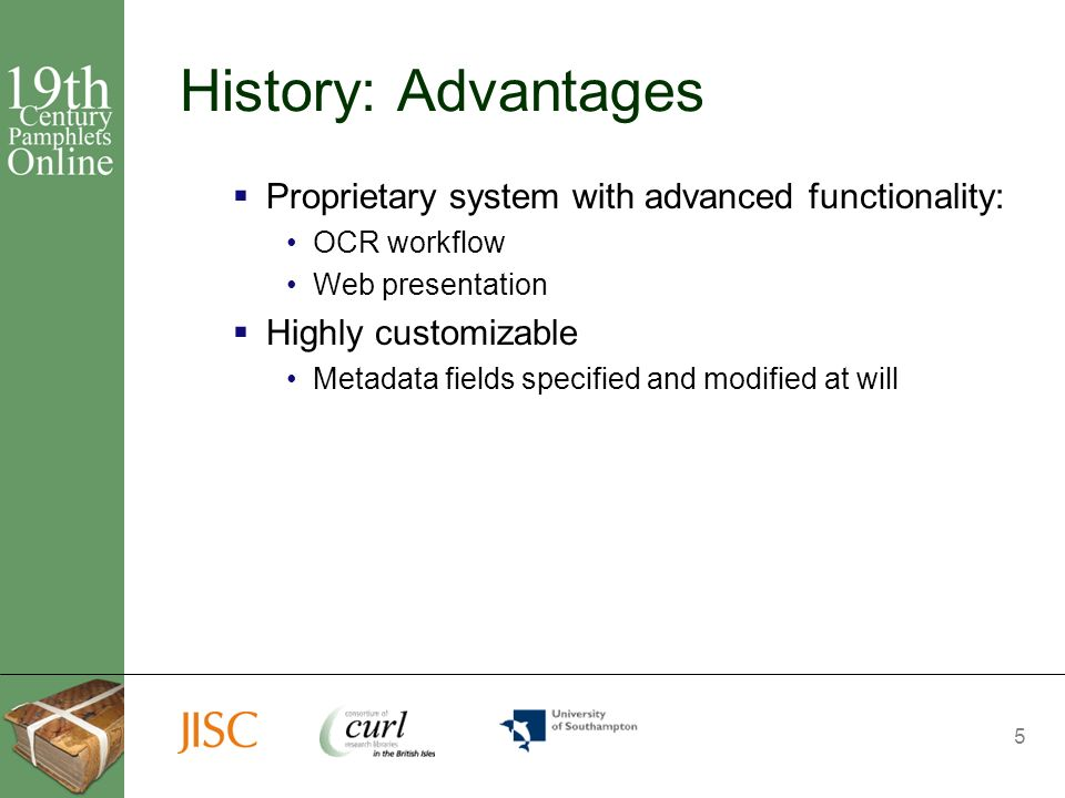 6 History: Disadvantages Non-standard metadata fields No mapping to standard formats difficulties: interoperability; metadata harvesting Translation Between systems, or between use and archive formats introduces possibility of versioning issues No scope for preservation metadata Separation between workflow / presentation system and preservation strategy Resulted in disparate collection of scripts and tools to manage data
